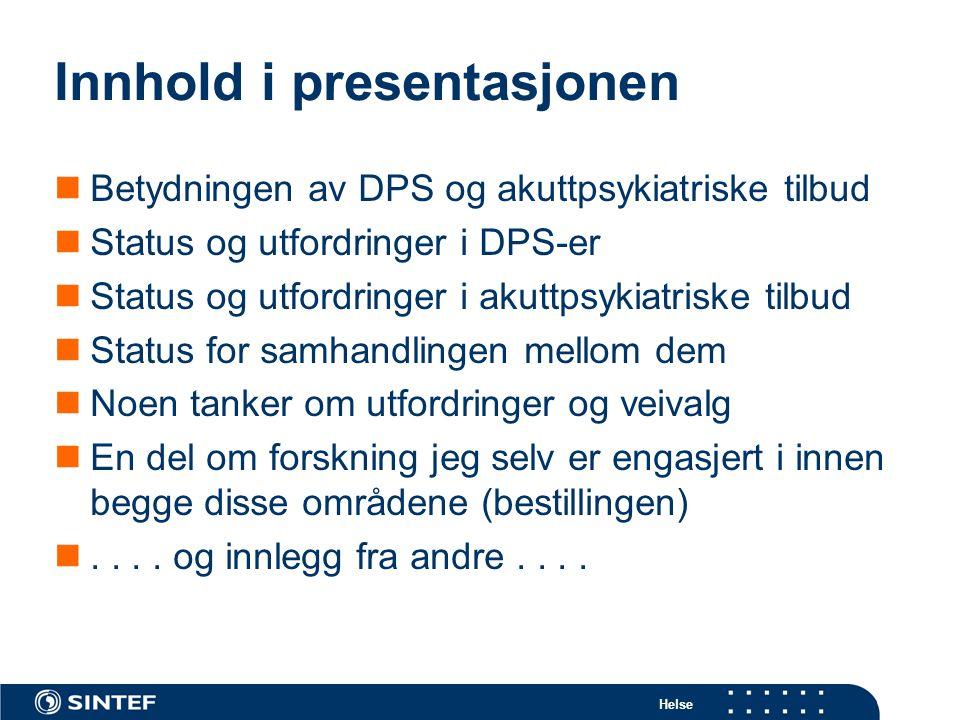 Helse Innhold i presentasjonen  Betydningen av DPS og akuttpsykiatriske tilbud  Status og utfordringer i DPS-er  Status og utfordringer i akuttpsyk