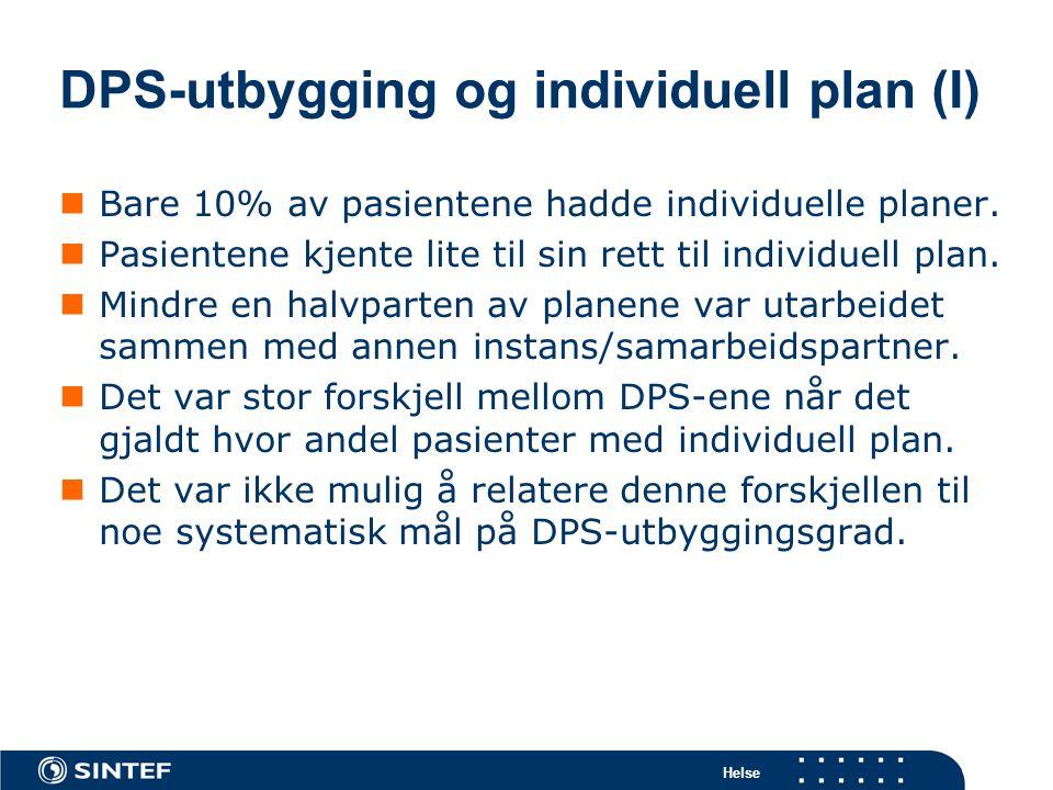 Helse DPS-utbygging og individuell plan (I)  Bare 10% av pasientene hadde individuelle planer.  Pasientene kjente lite til sin rett til individuell