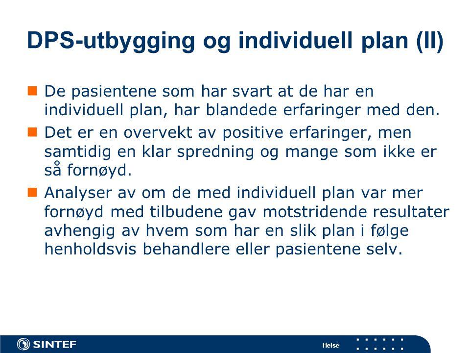 Helse DPS-utbygging og individuell plan (II)  De pasientene som har svart at de har en individuell plan, har blandede erfaringer med den.  Det er en