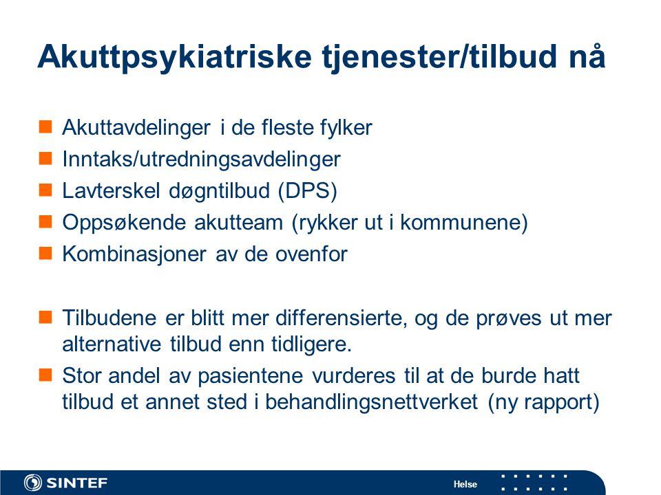 Helse Akuttpsykiatriske tjenester/tilbud nå  Akuttavdelinger i de fleste fylker  Inntaks/utredningsavdelinger  Lavterskel døgntilbud (DPS)  Oppsøk