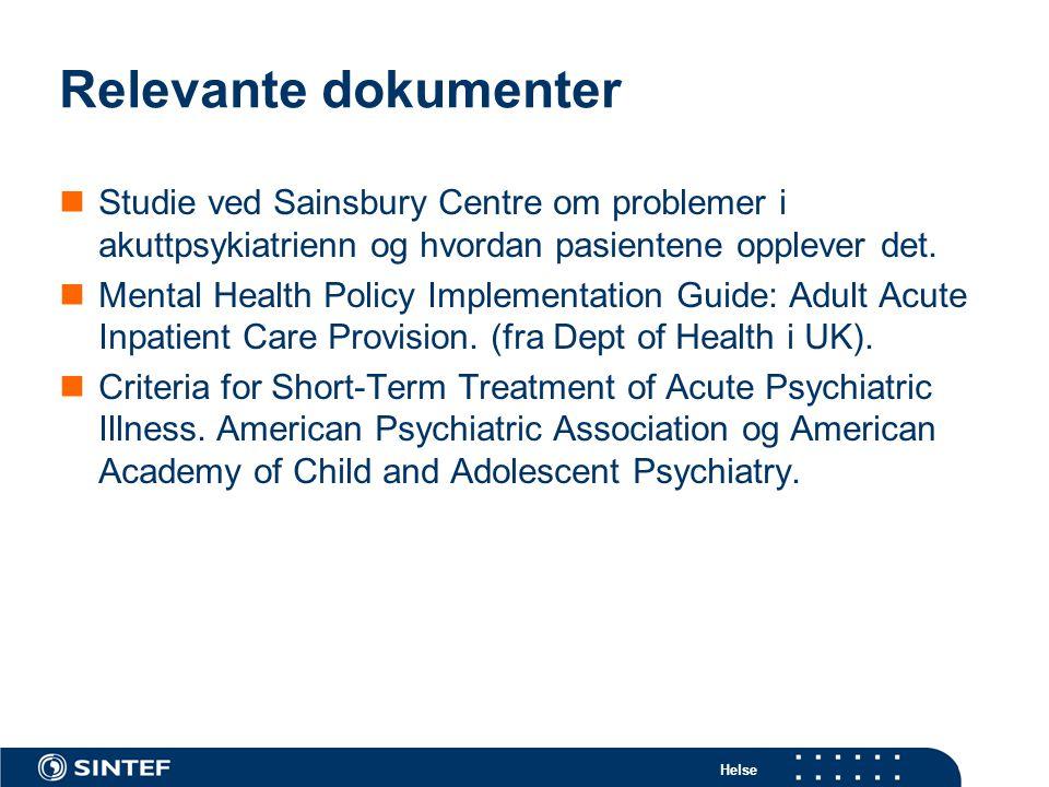 Helse Relevante dokumenter  Studie ved Sainsbury Centre om problemer i akuttpsykiatrienn og hvordan pasientene opplever det.  Mental Health Policy I