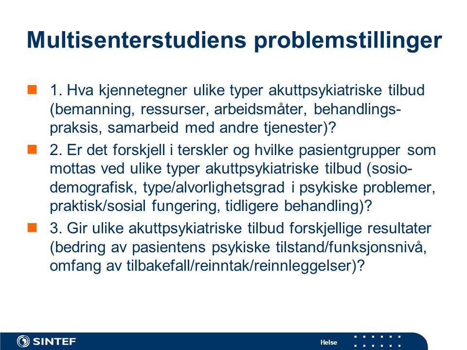 Helse Multisenterstudiens problemstillinger  1. Hva kjennetegner ulike typer akuttpsykiatriske tilbud (bemanning, ressurser, arbeidsmåter, behandling