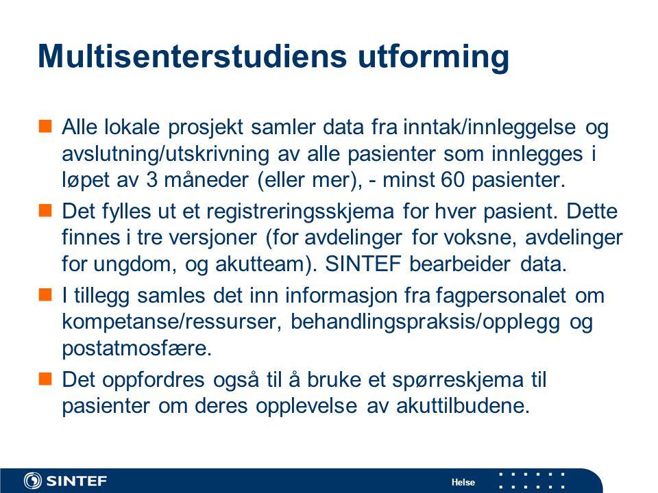 Helse Multisenterstudiens utforming  Alle lokale prosjekt samler data fra inntak/innleggelse og avslutning/utskrivning av alle pasienter som innlegge