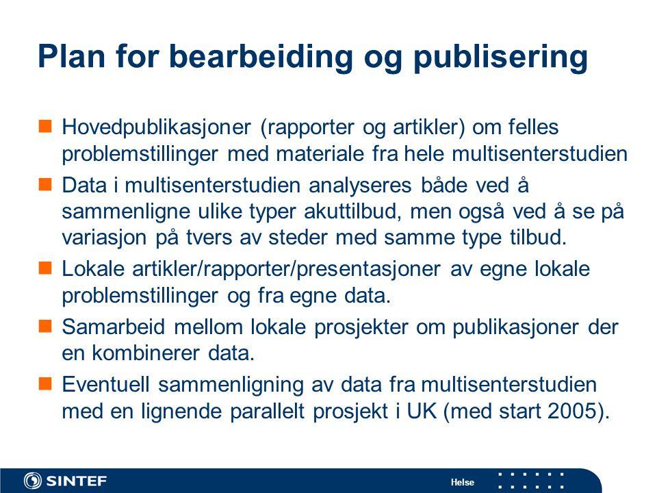 Helse Plan for bearbeiding og publisering  Hovedpublikasjoner (rapporter og artikler) om felles problemstillinger med materiale fra hele multisenters
