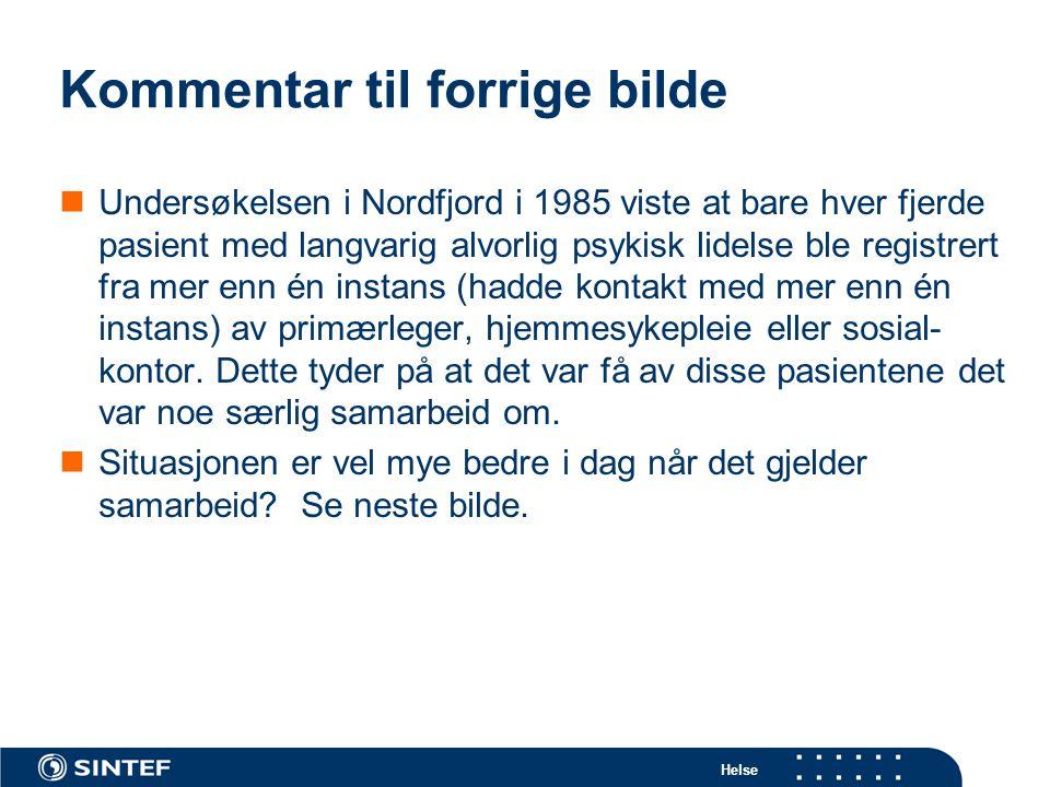 Kommentar til forrige bilde  Undersøkelsen i Nordfjord i 1985 viste at bare hver fjerde pasient med langvarig alvorlig psykisk lidelse ble registrert