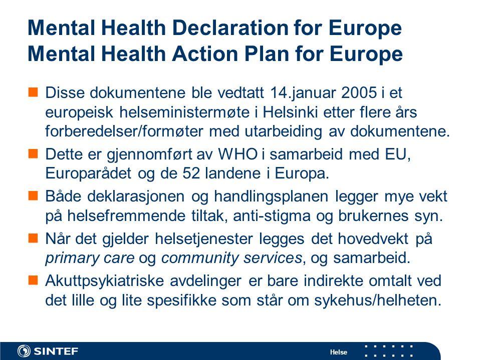 Helse Mental Health Declaration for Europe Mental Health Action Plan for Europe  Disse dokumentene ble vedtatt 14.januar 2005 i et europeisk helsemin