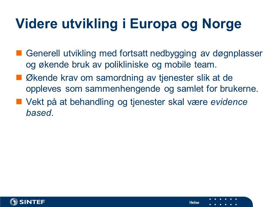 Helse Videre utvikling i Europa og Norge  Generell utvikling med fortsatt nedbygging av døgnplasser og økende bruk av polikliniske og mobile team. 