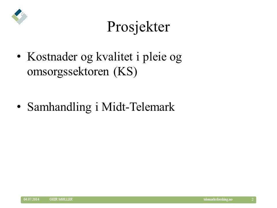 © Telemarksforsking telemarksforsking.no04.07.2014 2 GEIR MØLLER Prosjekter •Kostnader og kvalitet i pleie og omsorgssektoren (KS) •Samhandling i Midt-Telemark