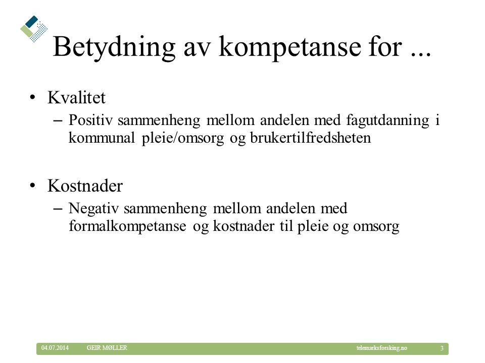 © Telemarksforsking telemarksforsking.no04.07.2014 3 GEIR MØLLER Betydning av kompetanse for...