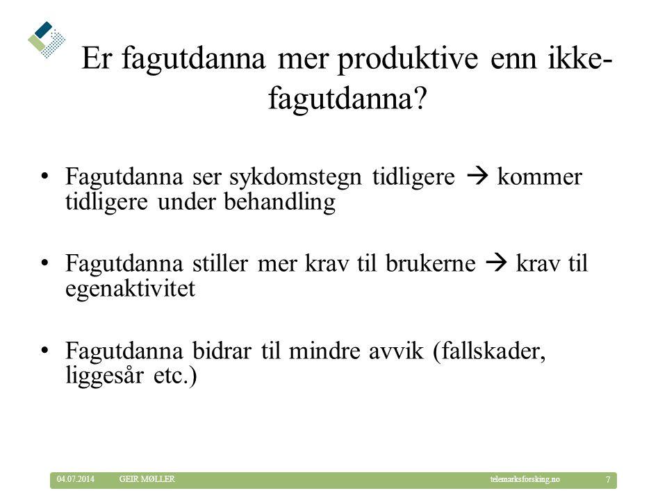 © Telemarksforsking telemarksforsking.no04.07.2014 7 GEIR MØLLER Er fagutdanna mer produktive enn ikke- fagutdanna.