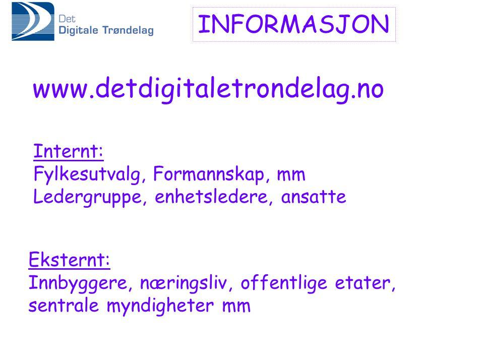 INFORMASJON www.detdigitaletrondelag.no Internt: Fylkesutvalg, Formannskap, mm Ledergruppe, enhetsledere, ansatte Eksternt: Innbyggere, næringsliv, of