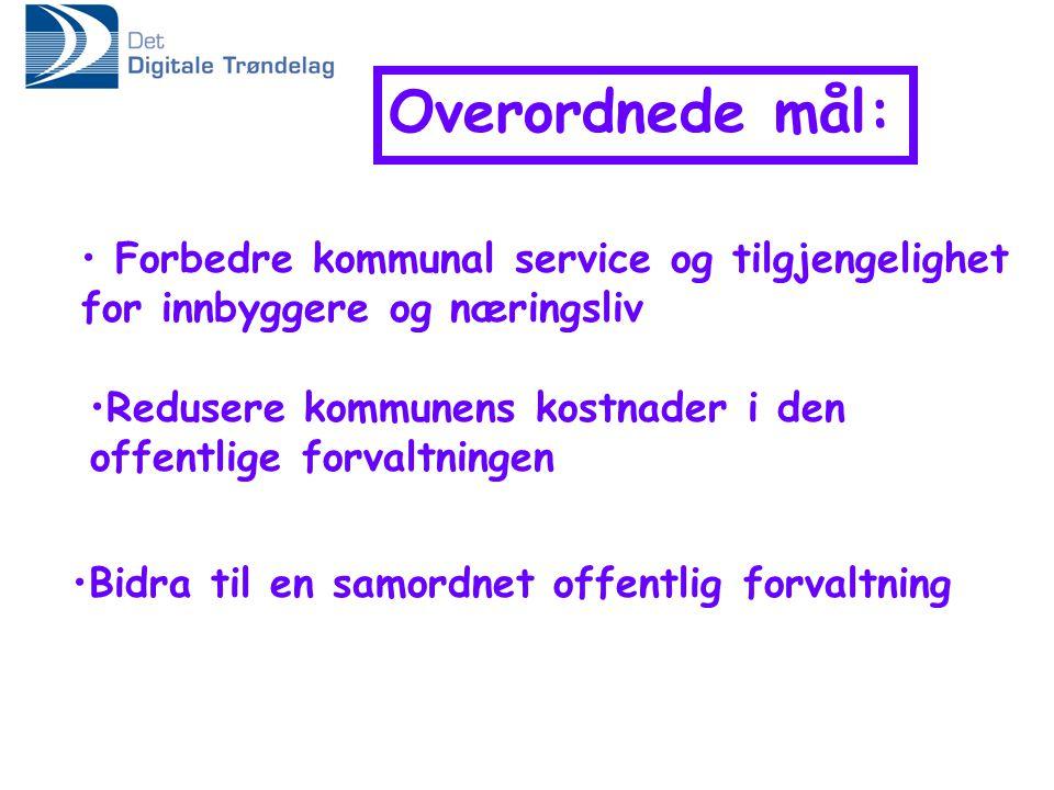 Overordnede mål: • Forbedre kommunal service og tilgjengelighet for innbyggere og næringsliv •Redusere kommunens kostnader i den offentlige forvaltningen •Bidra til en samordnet offentlig forvaltning