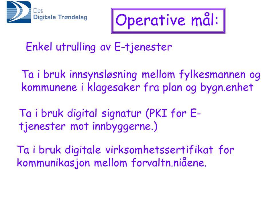 Operative mål: Enkel utrulling av E-tjenester Ta i bruk innsynsløsning mellom fylkesmannen og kommunene i klagesaker fra plan og bygn.enhet Ta i bruk