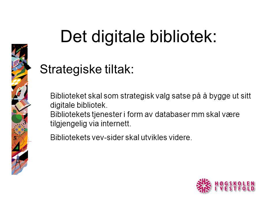 Det digitale bibliotek: Strategiske tiltak: Biblioteket skal som strategisk valg satse på å bygge ut sitt digitale bibliotek. Bibliotekets tjenester i