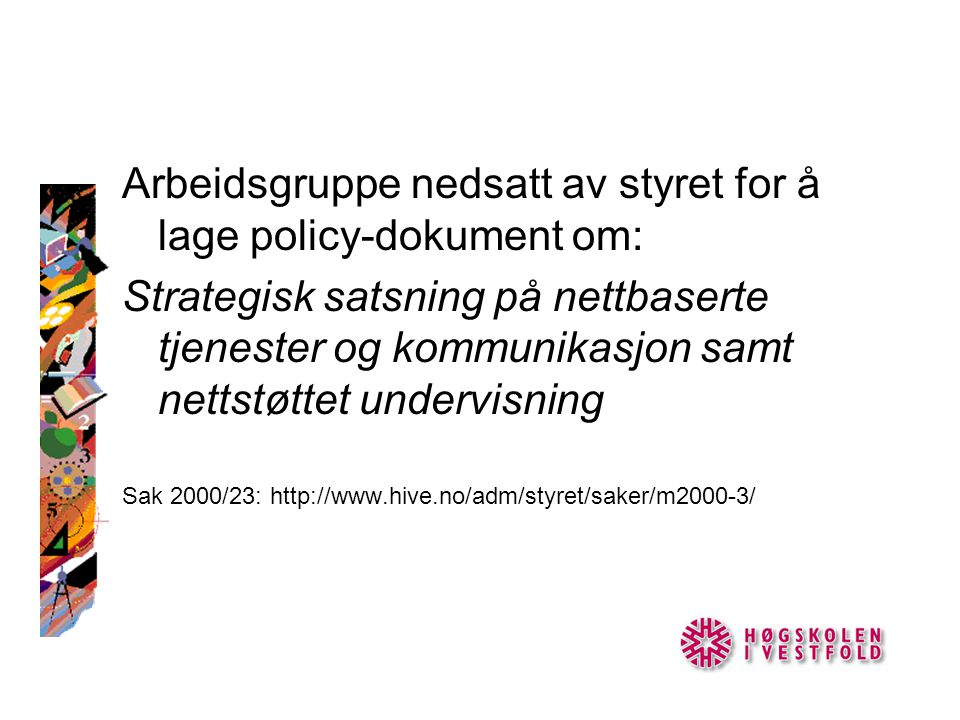 Arbeidsgruppe nedsatt av styret for å lage policy-dokument om: Strategisk satsning på nettbaserte tjenester og kommunikasjon samt nettstøttet undervisning Sak 2000/23: http://www.hive.no/adm/styret/saker/m2000-3/