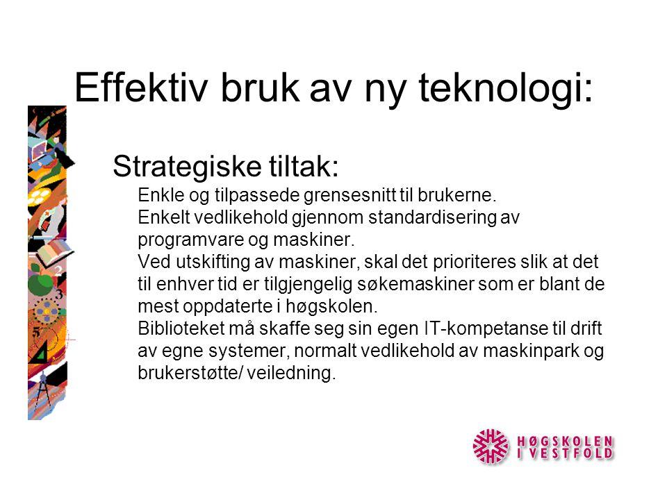 Effektiv bruk av ny teknologi: Strategiske tiltak: Enkle og tilpassede grensesnitt til brukerne. Enkelt vedlikehold gjennom standardisering av program