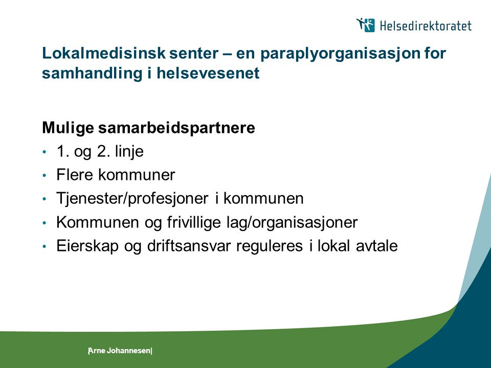 Arne Johannesen|| Lokalmedisinsk senter – en paraplyorganisasjon for samhandling i helsevesenet Mulige samarbeidspartnere • 1.