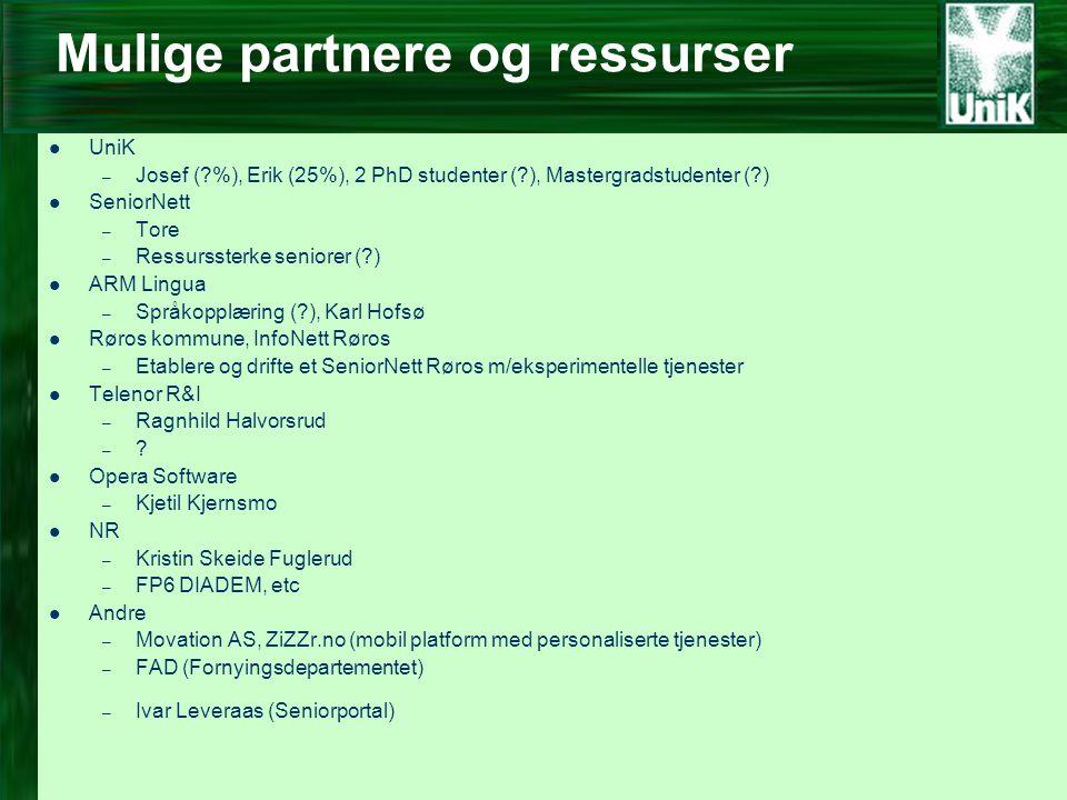 Mulige partnere og ressurser  UniK – Josef ( %), Erik (25%), 2 PhD studenter ( ), Mastergradstudenter ( )  SeniorNett – Tore – Ressurssterke seniorer ( )  ARM Lingua – Språkopplæring ( ), Karl Hofsø  Røros kommune, InfoNett Røros – Etablere og drifte et SeniorNett Røros m/eksperimentelle tjenester  Telenor R&I – Ragnhild Halvorsrud – .