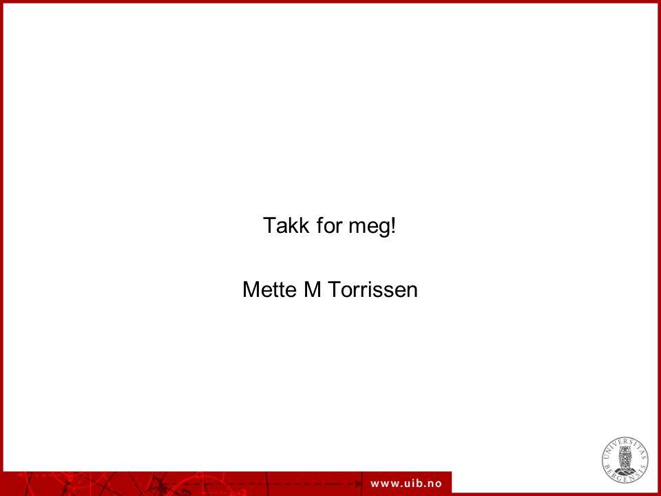 Takk for meg! Mette M Torrissen