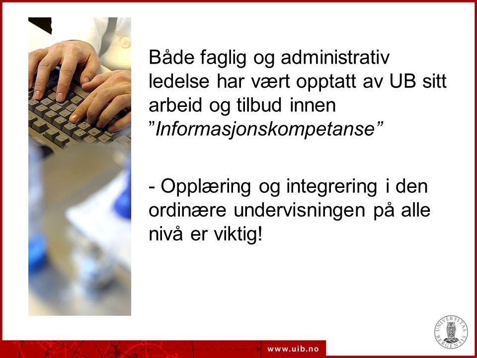 Både faglig og administrativ ledelse har vært opptatt av UB sitt arbeid og tilbud innen Informasjonskompetanse - Opplæring og integrering i den ordinære undervisningen på alle nivå er viktig!