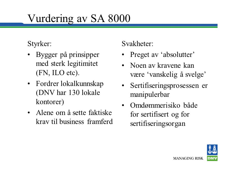 Vurdering av SA 8000 Styrker: •Bygger på prinsipper med sterk legitimitet (FN, ILO etc).
