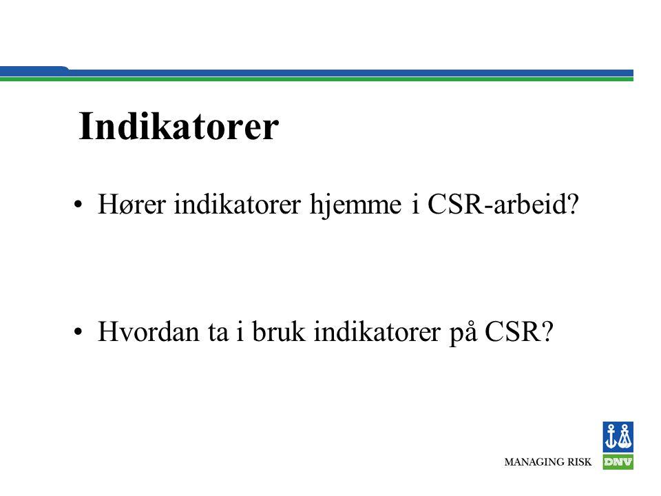 Indikatorer •Hører indikatorer hjemme i CSR-arbeid •Hvordan ta i bruk indikatorer på CSR