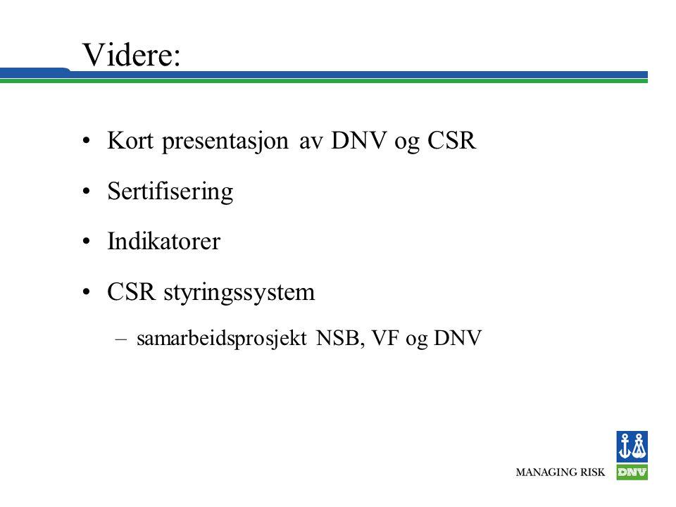 Videre: •Kort presentasjon av DNV og CSR •Sertifisering •Indikatorer •CSR styringssystem –samarbeidsprosjekt NSB, VF og DNV