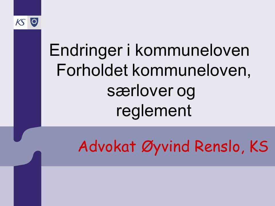 Advokat Øyvind Renslo, KS Endringer i kommuneloven Forholdet kommuneloven, særlover og reglement