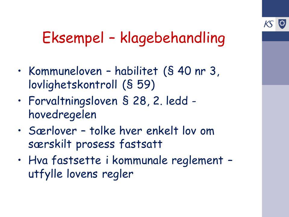 Eksempel – klagebehandling •Kommuneloven – habilitet (§ 40 nr 3, lovlighetskontroll (§ 59) •Forvaltningsloven § 28, 2. ledd - hovedregelen •Særlover –