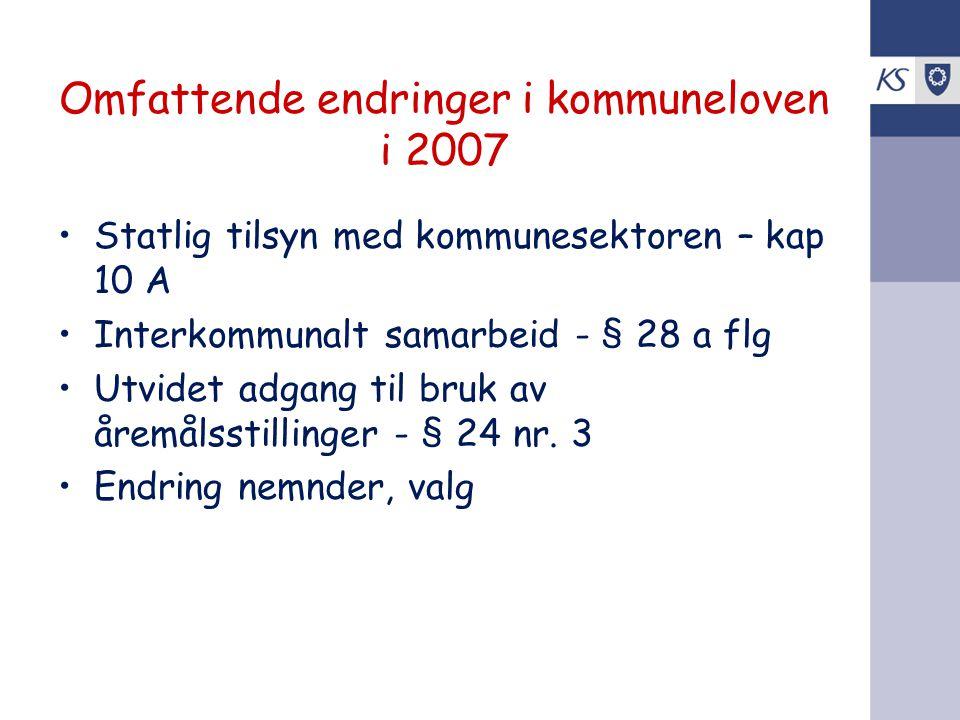 Omfattende endringer i kommuneloven i 2007 •Statlig tilsyn med kommunesektoren – kap 10 A •Interkommunalt samarbeid - § 28 a flg •Utvidet adgang til b