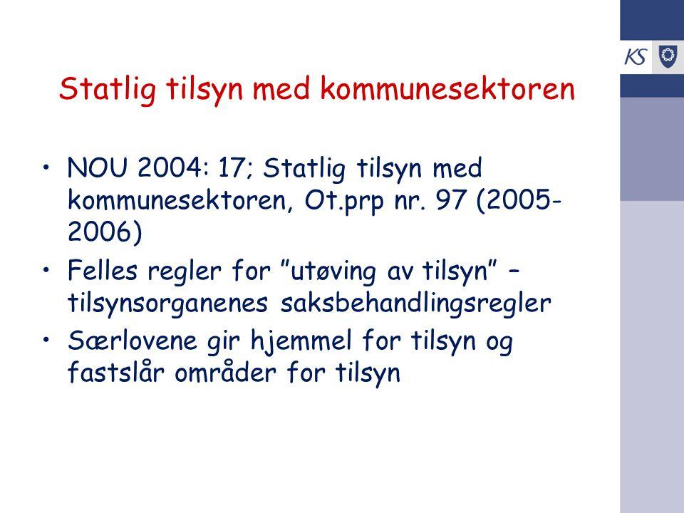 """Statlig tilsyn med kommunesektoren •NOU 2004: 17; Statlig tilsyn med kommunesektoren, Ot.prp nr. 97 (2005- 2006) •Felles regler for """"utøving av tilsyn"""
