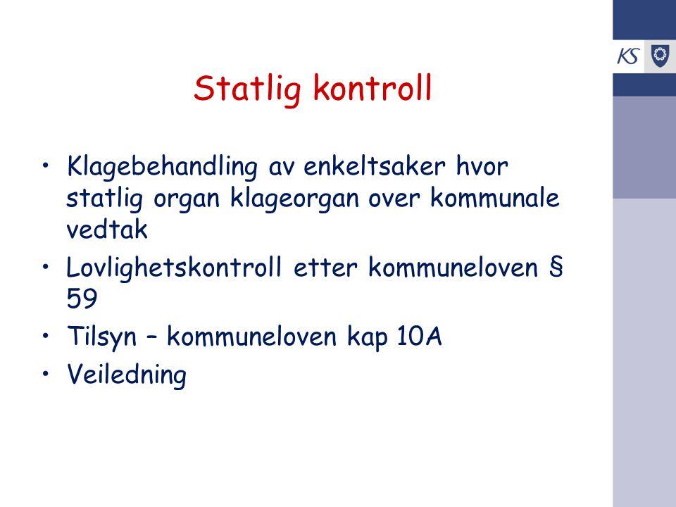 Statlig kontroll •Klagebehandling av enkeltsaker hvor statlig organ klageorgan over kommunale vedtak •Lovlighetskontroll etter kommuneloven § 59 •Tils