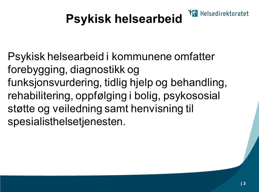 | 3 Psykisk helsearbeid Psykisk helsearbeid i kommunene omfatter forebygging, diagnostikk og funksjonsvurdering, tidlig hjelp og behandling, rehabilit