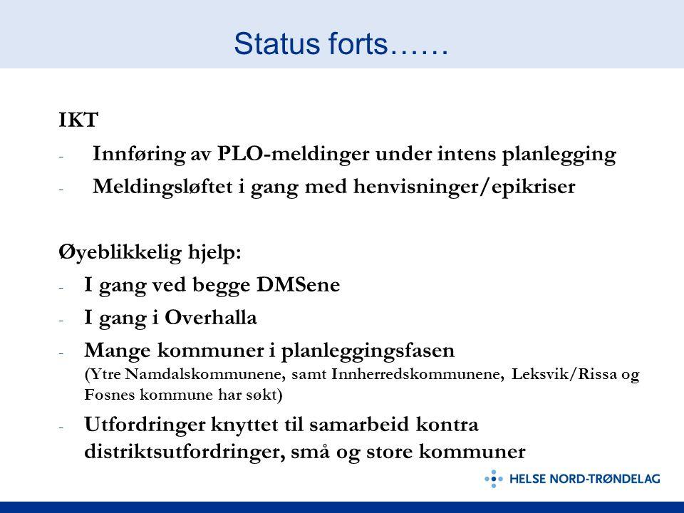 Status forts…… IKT - Innføring av PLO-meldinger under intens planlegging - Meldingsløftet i gang med henvisninger/epikriser Øyeblikkelig hjelp: - I ga