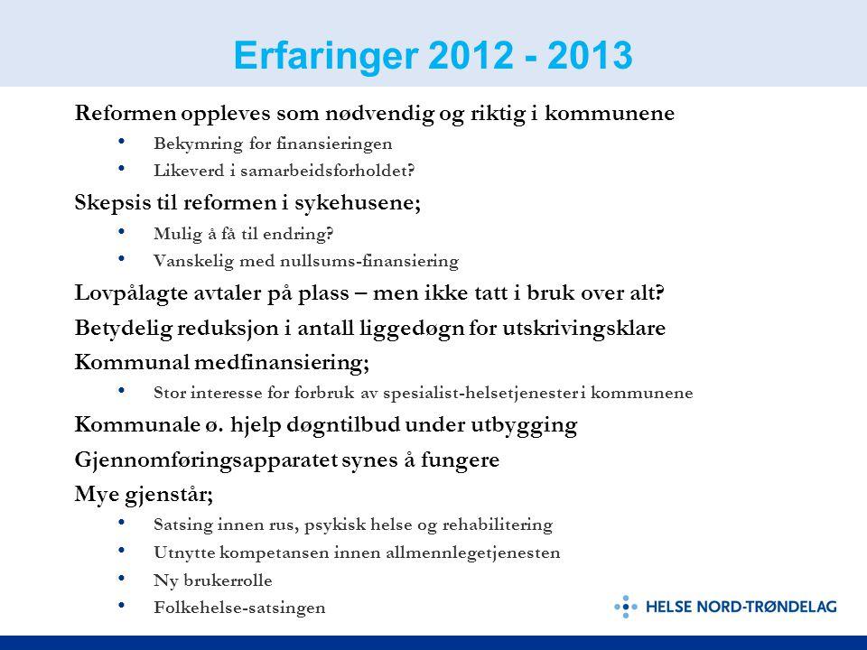 Erfaringer 2012 - 2013 Reformen oppleves som nødvendig og riktig i kommunene • Bekymring for finansieringen • Likeverd i samarbeidsforholdet? Skepsis