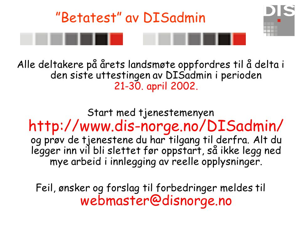 """""""Betatest"""" av DISadmin Alle deltakere på årets landsmøte oppfordres til å delta i den siste uttestingen av DISadmin i perioden 21-30. april 2002. Star"""