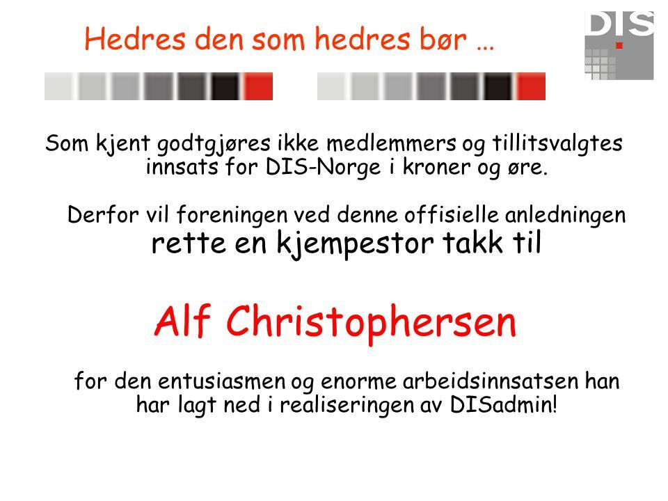 Hedres den som hedres bør … Som kjent godtgjøres ikke medlemmers og tillitsvalgtes innsats for DIS-Norge i kroner og øre. Derfor vil foreningen ved de