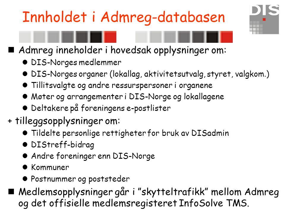 Innholdet i Admreg-databasen nAdmreg inneholder i hovedsak opplysninger om:  DIS-Norges medlemmer  DIS-Norges organer (lokallag, aktivitetsutvalg, s