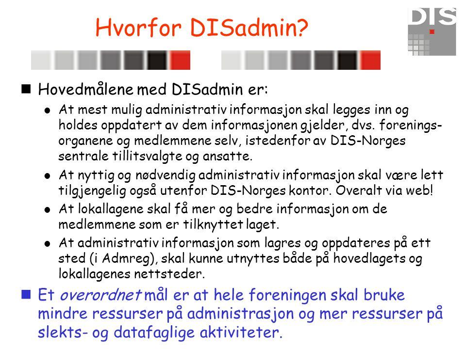 Hvorfor DISadmin? nHovedmålene med DISadmin er:  At mest mulig administrativ informasjon skal legges inn og holdes oppdatert av dem informasjonen gje