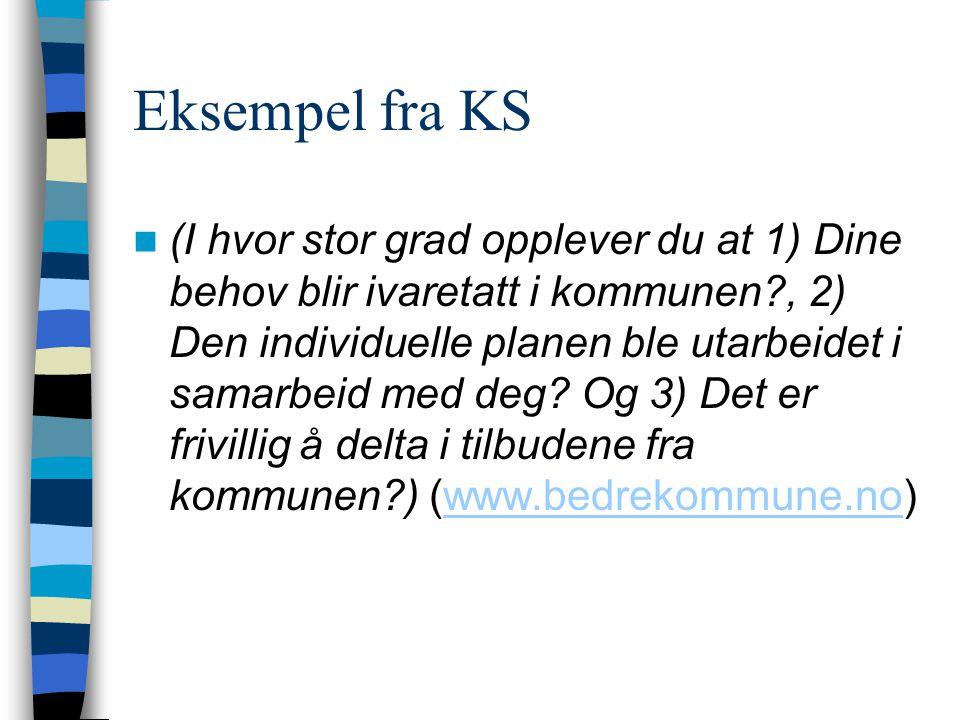Eksempel fra KS  (I hvor stor grad opplever du at 1) Dine behov blir ivaretatt i kommunen?, 2) Den individuelle planen ble utarbeidet i samarbeid med