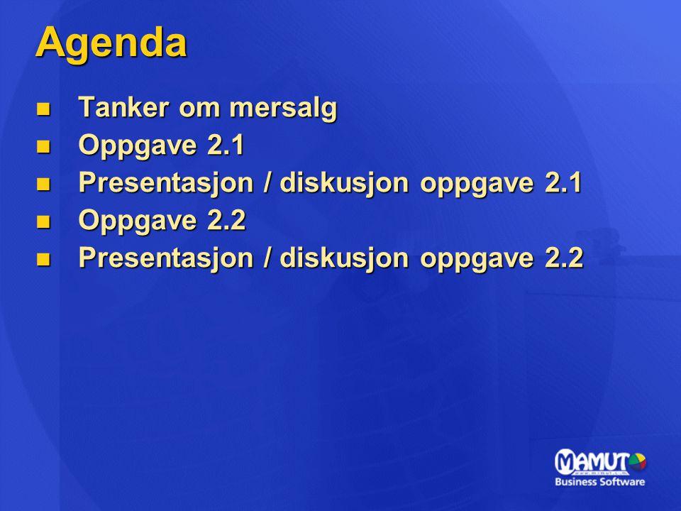 Agenda  Tanker om mersalg  Oppgave 2.1  Presentasjon / diskusjon oppgave 2.1  Oppgave 2.2  Presentasjon / diskusjon oppgave 2.2