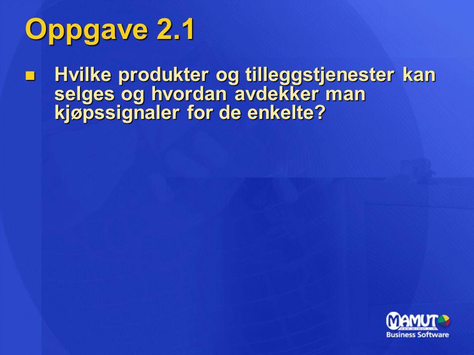 Oppgave 2.1  Hvilke produkter og tilleggstjenester kan selges og hvordan avdekker man kjøpssignaler for de enkelte?