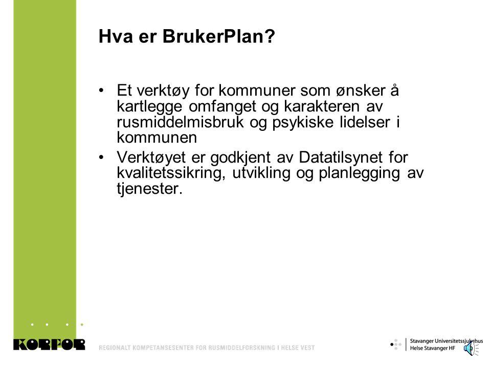 Hva er BrukerPlan? •Et verktøy for kommuner som ønsker å kartlegge omfanget og karakteren av rusmiddelmisbruk og psykiske lidelser i kommunen •Verktøy