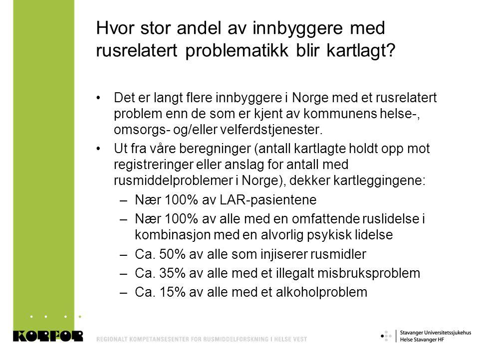Hvor stor andel av innbyggere med rusrelatert problematikk blir kartlagt? •Det er langt flere innbyggere i Norge med et rusrelatert problem enn de som