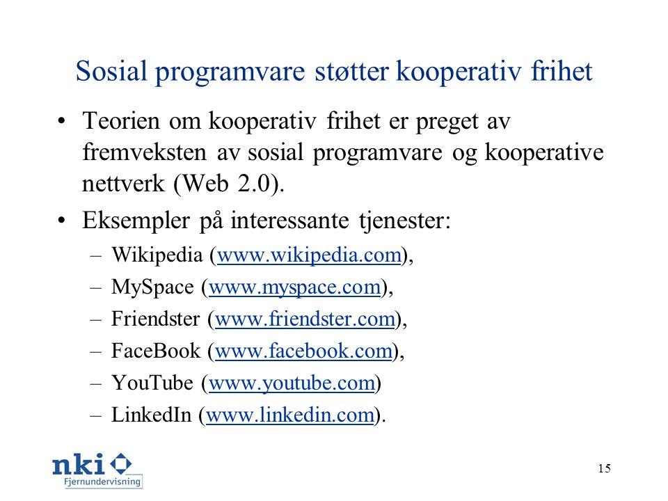 15 Sosial programvare støtter kooperativ frihet •Teorien om kooperativ frihet er preget av fremveksten av sosial programvare og kooperative nettverk (Web 2.0).