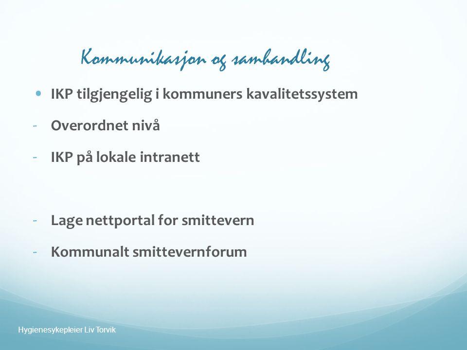 Kommunikasjon og samhandling • IKP tilgjengelig i kommuners kavalitetssystem - Overordnet nivå - IKP på lokale intranett - Lage nettportal for smittevern - Kommunalt smittevernforum Hygienesykepleier Liv Torvik