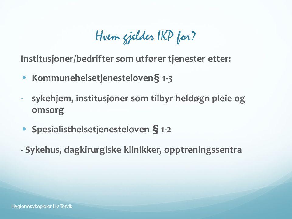 Ansvar i kommune  Kommuneledelse  Kommuneoverlege  Tilsynslege  Virksomhetsleder  Alle ansatte Hygienesykepleier Liv Torvik