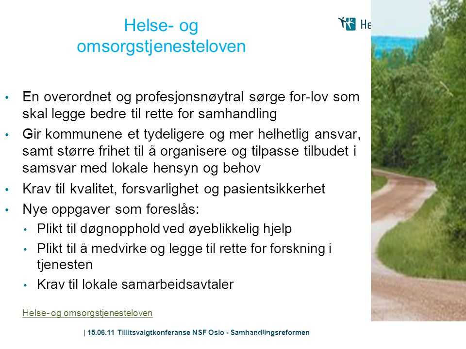 | 15.06.11 Tillitsvalgtkonferanse NSF Oslo - Samhandlingsreformen Helse- og omsorgstjenesteloven • En overordnet og profesjonsnøytral sørge for-lov so