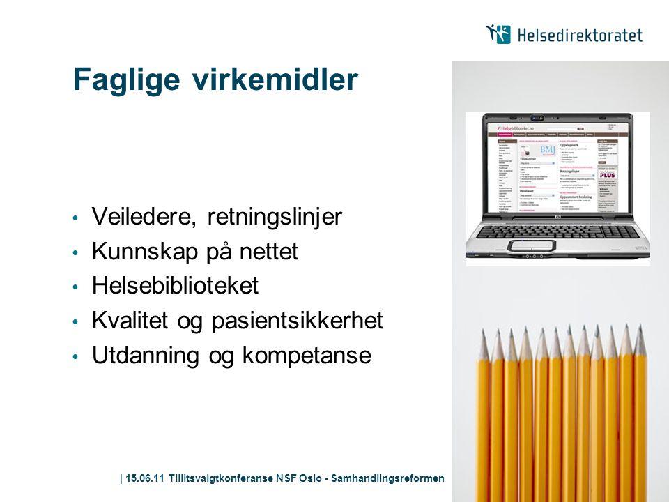 | 15.06.11 Tillitsvalgtkonferanse NSF Oslo - Samhandlingsreformen Faglige virkemidler • Veiledere, retningslinjer • Kunnskap på nettet • Helsebibliote