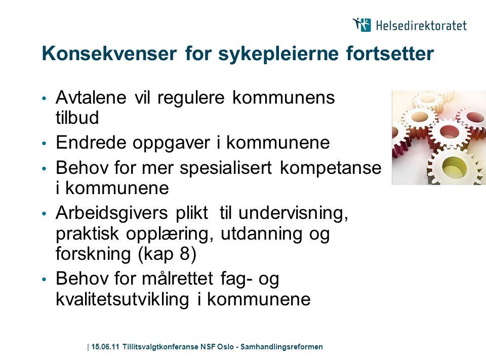 | 15.06.11 Tillitsvalgtkonferanse NSF Oslo - Samhandlingsreformen Konsekvenser for sykepleierne fortsetter • Avtalene vil regulere kommunens tilbud •